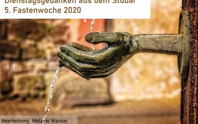 Dienstagsgedanken aus dem Stubai | 5. Fastenwoche 2020