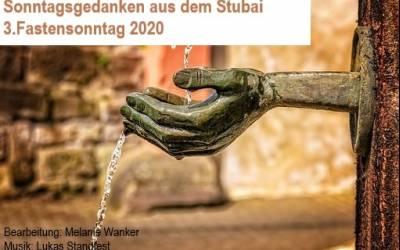 Sonntagsgedanken aus dem Stubai | 3. Fastensonntag 2020