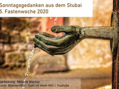 Sonntagsgedanken aus dem Stubai | 5. Fastenwoche 2020