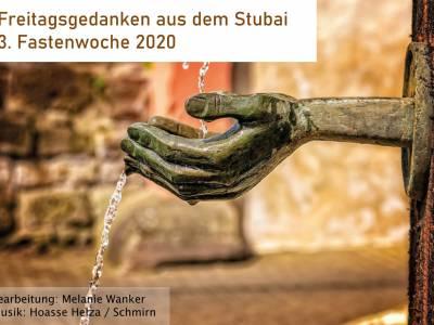 Freitagsgedanken aus dem Stubai | 3. Fastenwoche 2020