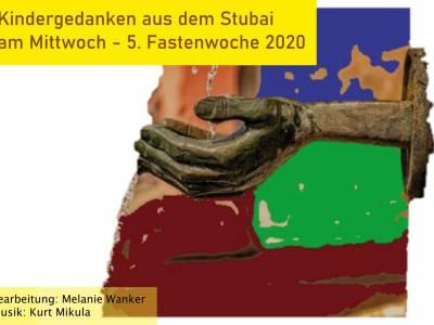 Kindergedanken aus dem Stubai am Mittwoch | 5. Fastenwoche 2020