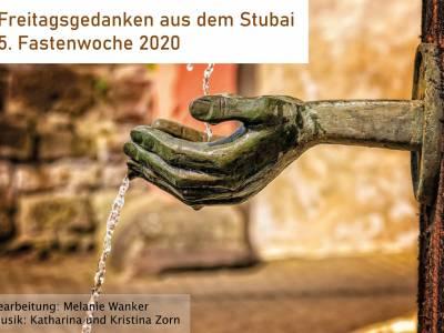 Freitagsgedanken aus dem Stubai | 5. Fastenwoche 2020
