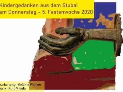 Kindergedanken aus dem Stubai am Donnerstag | 5. Fastenwoche 2020